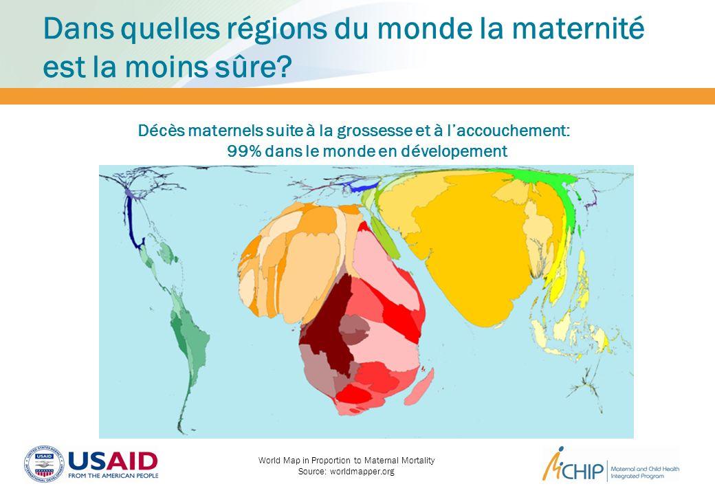 Dans quelles régions du monde la maternité est la moins sûre? World Map in Proportion to Maternal Mortality Source: worldmapper.org Décès maternels su