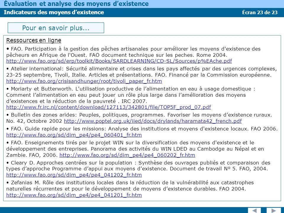 Écran 23 de 23 Évaluation et analyse des moyens dexistence Indicateurs des moyens dexistence Pour en savoir plus... Ressources en ligne FAO. Participa
