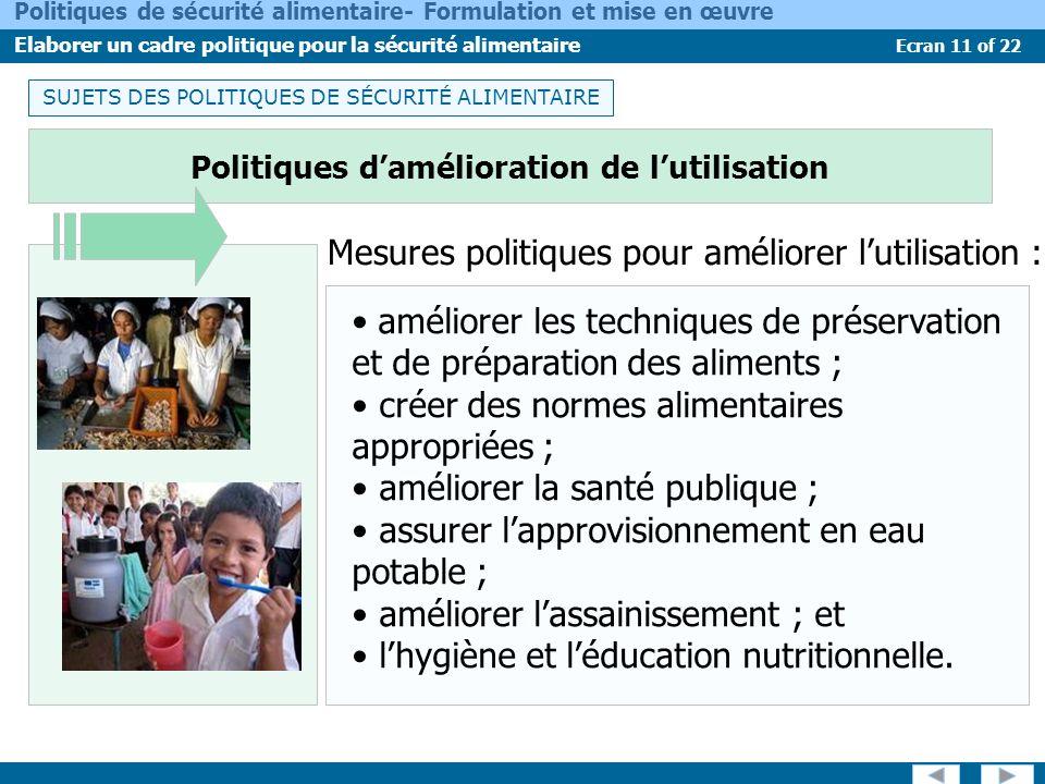 Ecran 11 of 22 Politiques de sécurité alimentaire- Formulation et mise en œuvre Elaborer un cadre politique pour la sécurité alimentaire améliorer les