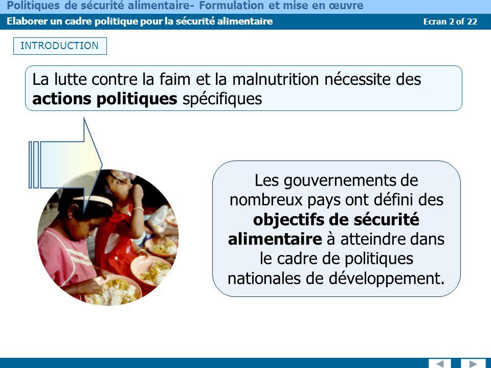Ecran 2 of 22 Politiques de sécurité alimentaire- Formulation et mise en œuvre Elaborer un cadre politique pour la sécurité alimentaire INTRODUCTION L