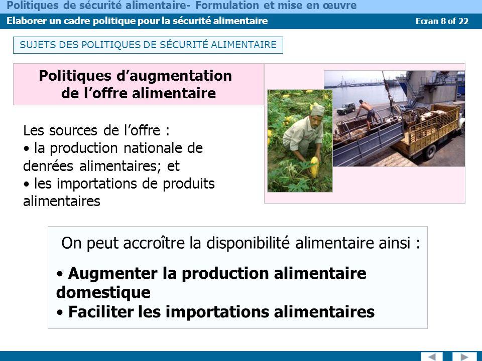 Ecran 8 of 22 Politiques de sécurité alimentaire- Formulation et mise en œuvre Elaborer un cadre politique pour la sécurité alimentaire Politiques dau
