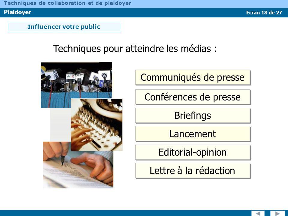 Ecran 18 de 27 Techniques de collaboration et de plaidoyer Plaidoyer Influencer votre public Techniques pour atteindre les médias : Communiqués de pre