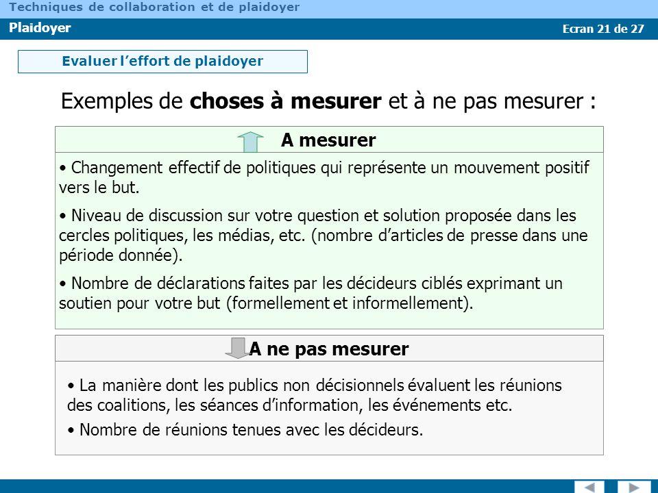 Ecran 21 de 27 Techniques de collaboration et de plaidoyer Plaidoyer Evaluer leffort de plaidoyer A mesurer Changement effectif de politiques qui repr