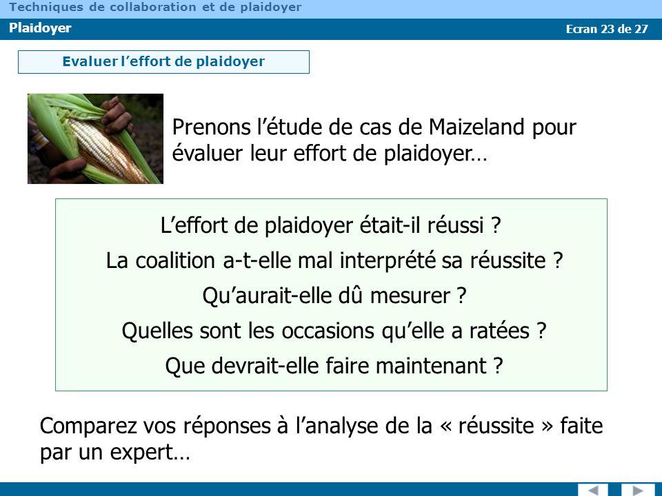 Ecran 23 de 27 Techniques de collaboration et de plaidoyer Plaidoyer Evaluer leffort de plaidoyer Prenons létude de cas de Maizeland pour évaluer leur