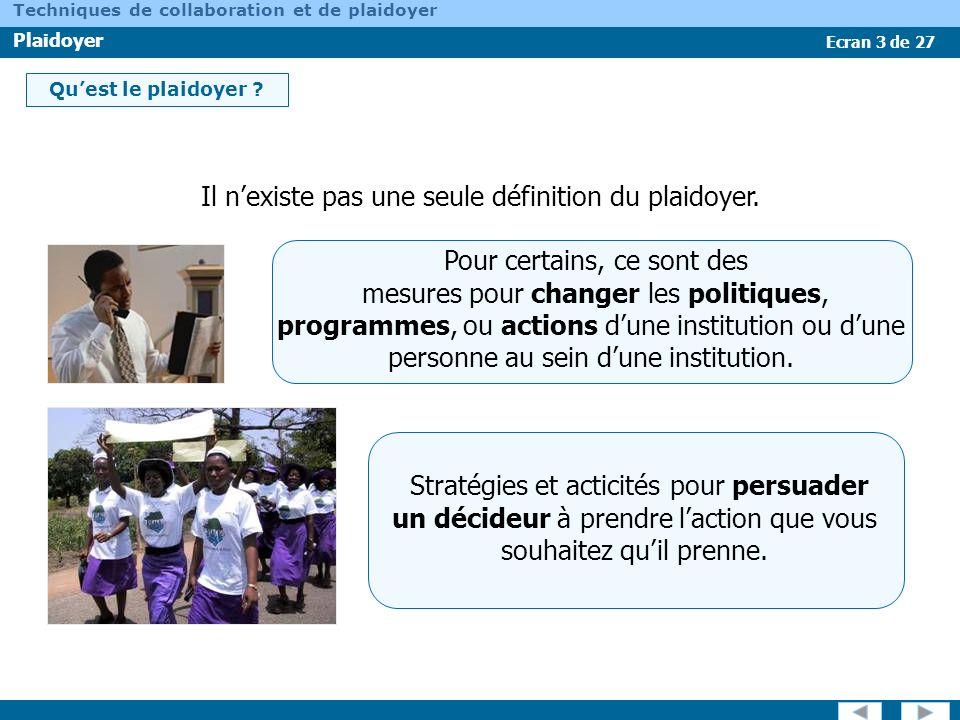 Ecran 3 de 27 Techniques de collaboration et de plaidoyer Plaidoyer Pour certains, ce sont des mesures pour changer les politiques, programmes, ou act