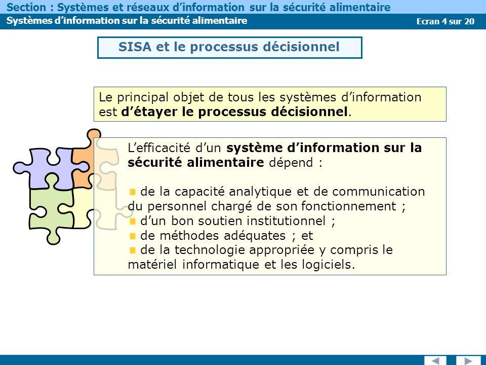 Ecran 4 sur 20 Section : Systèmes et réseaux dinformation sur la sécurité alimentaire Systèmes dinformation sur la sécurité alimentaire Le principal objet de tous les systèmes dinformation est détayer le processus décisionnel.
