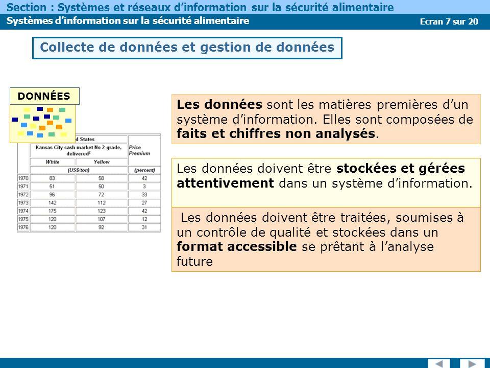 Ecran 7 sur 20 Section : Systèmes et réseaux dinformation sur la sécurité alimentaire Systèmes dinformation sur la sécurité alimentaire Les données sont les matières premières dun système dinformation.