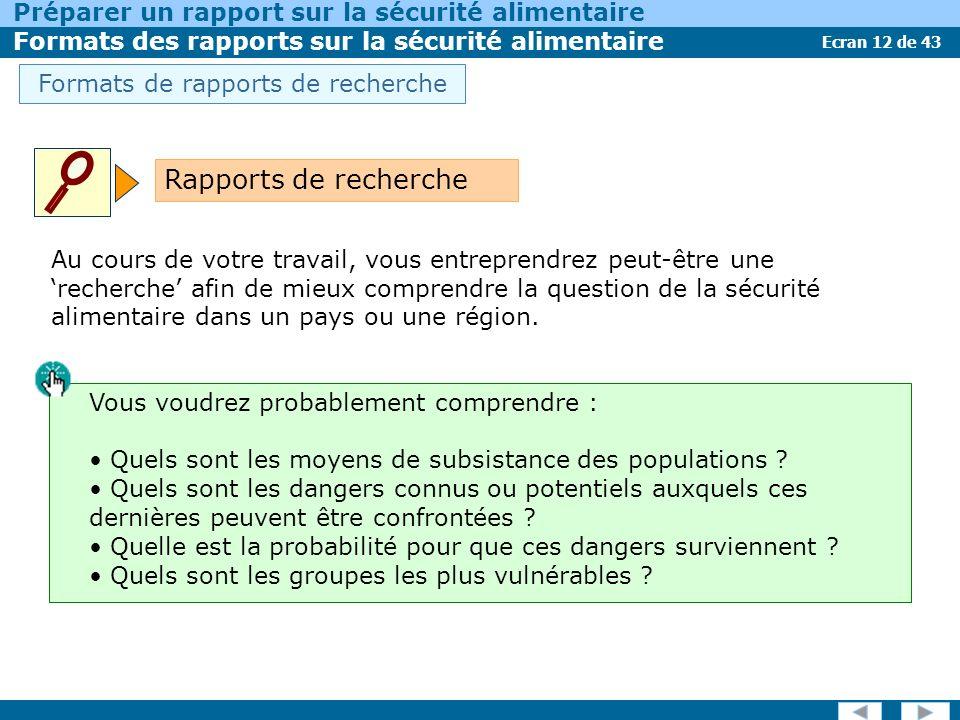 Ecran 12 de 43 Préparer un rapport sur la sécurité alimentaire Formats des rapports sur la sécurité alimentaire Formats de rapports de recherche Au cours de votre travail, vous entreprendrez peut-être une recherche afin de mieux comprendre la question de la sécurité alimentaire dans un pays ou une région.