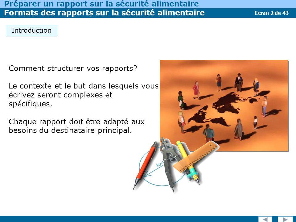Ecran 2 de 43 Préparer un rapport sur la sécurité alimentaire Formats des rapports sur la sécurité alimentaire Introduction Comment structurer vos rapports.