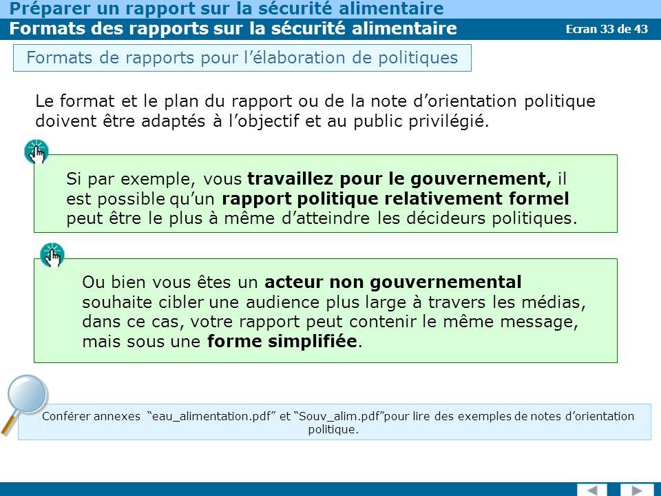 Ecran 33 de 43 Préparer un rapport sur la sécurité alimentaire Formats des rapports sur la sécurité alimentaire Conférer annexes eau_alimentation.pdf et Souv_alim.pdfpour lire des exemples de notes dorientation politique.