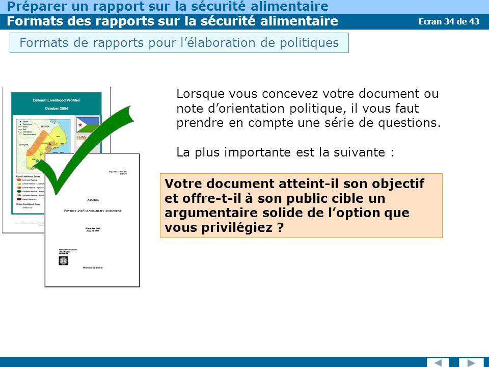 Ecran 34 de 43 Préparer un rapport sur la sécurité alimentaire Formats des rapports sur la sécurité alimentaire Lorsque vous concevez votre document ou note dorientation politique, il vous faut prendre en compte une série de questions.