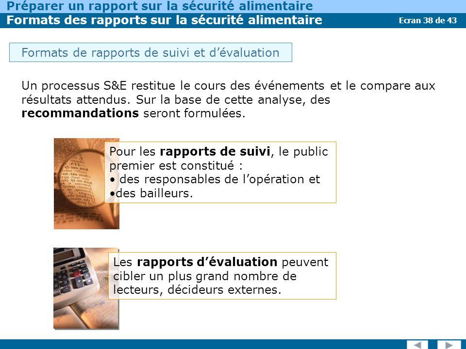 Ecran 38 de 43 Préparer un rapport sur la sécurité alimentaire Formats des rapports sur la sécurité alimentaire Un processus S&E restitue le cours des événements et le compare aux résultats attendus.