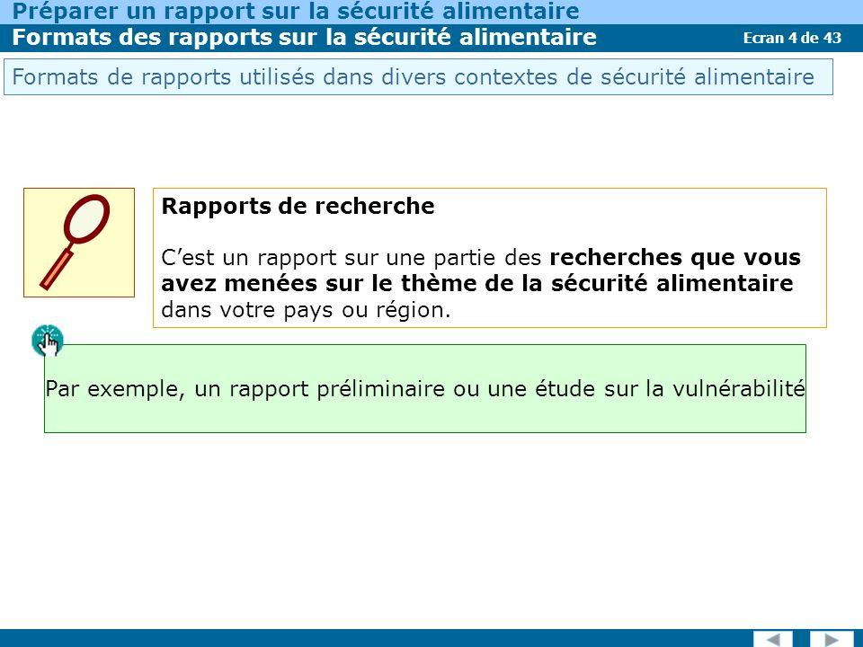 Ecran 4 de 43 Préparer un rapport sur la sécurité alimentaire Formats des rapports sur la sécurité alimentaire Rapports de recherche Cest un rapport sur une partie des recherches que vous avez menées sur le thème de la sécurité alimentaire dans votre pays ou région.