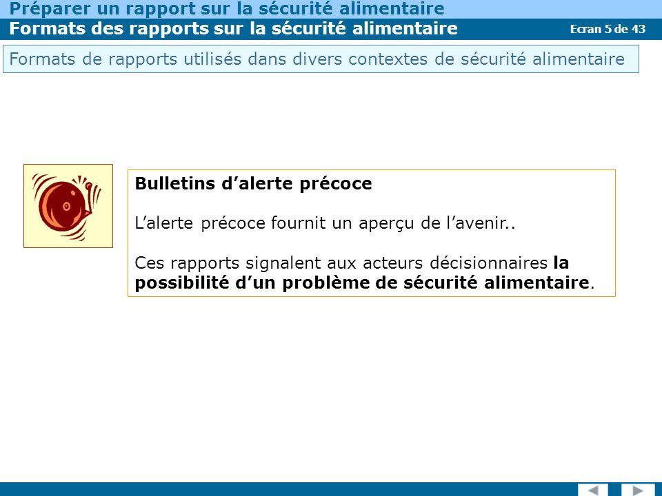Ecran 5 de 43 Préparer un rapport sur la sécurité alimentaire Formats des rapports sur la sécurité alimentaire Bulletins dalerte précoce Lalerte précoce fournit un aperçu de lavenir..