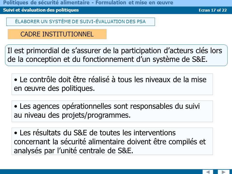 Ecran 17 of 22 Politiques de sécurité alimentaire - Formulation et mise en œuvre Suivi et évaluation des politiques ÉLABORER UN SYSTÈME DE SUIVI-ÉVALU