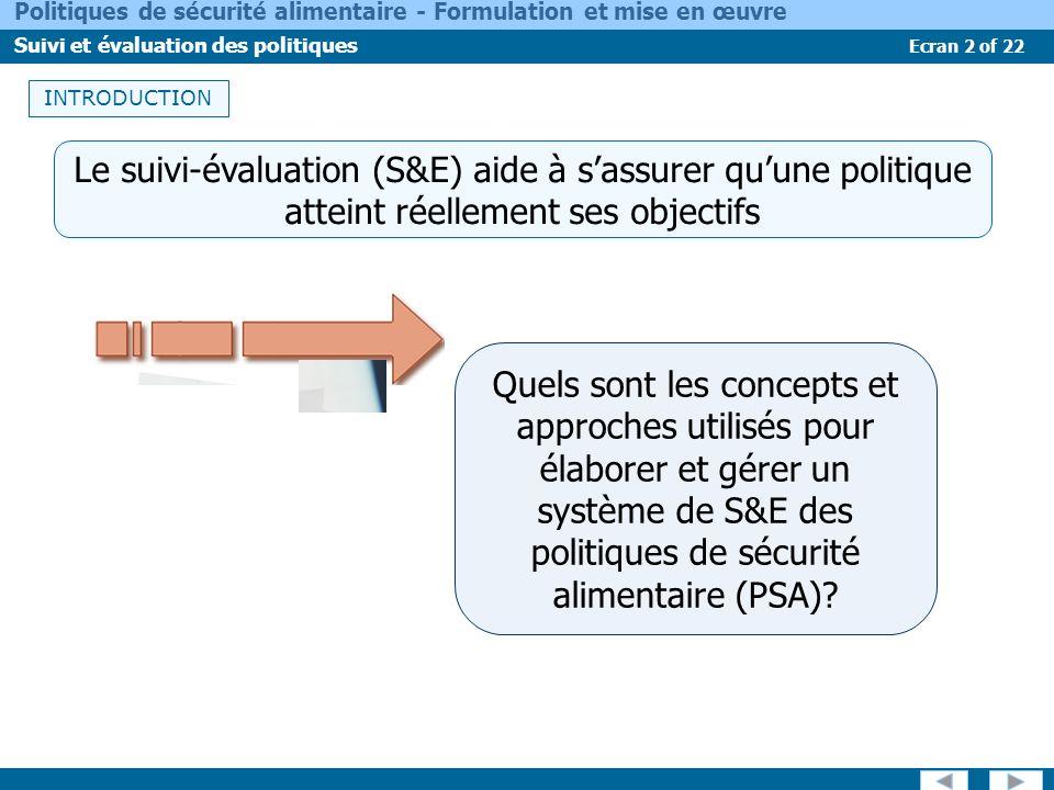 Ecran 2 of 22 Politiques de sécurité alimentaire - Formulation et mise en œuvre Suivi et évaluation des politiques INTRODUCTION Quels sont les concept