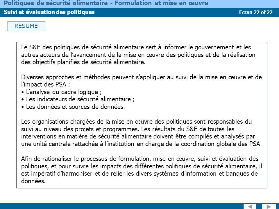 Ecran 22 of 22 Politiques de sécurité alimentaire - Formulation et mise en œuvre Suivi et évaluation des politiques RÉSUMÉ Le S&E des politiques de sé