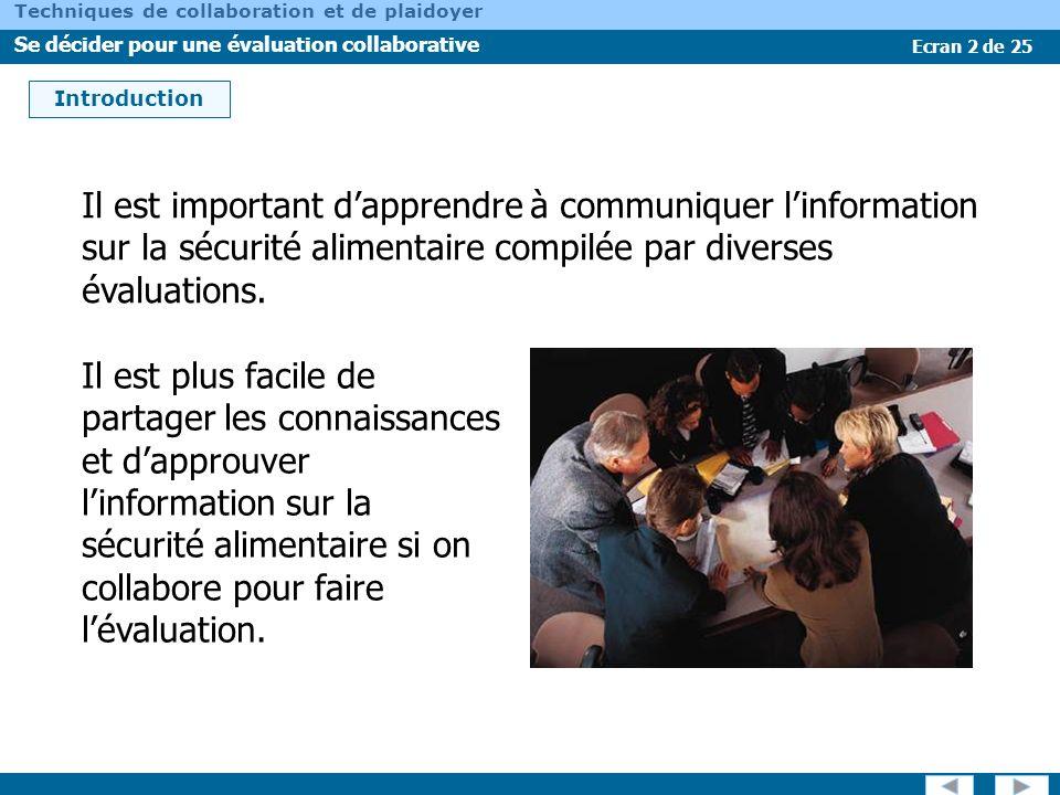 Ecran 23 de 25 Techniques de collaboration et de plaidoyer Se décider pour une évaluation collaborative Normes et indicateurs pour la collecte de linformation Des organisations travaillant ensemble doivent avoir une même compréhension des « normes » de la sécurité alimentaire.
