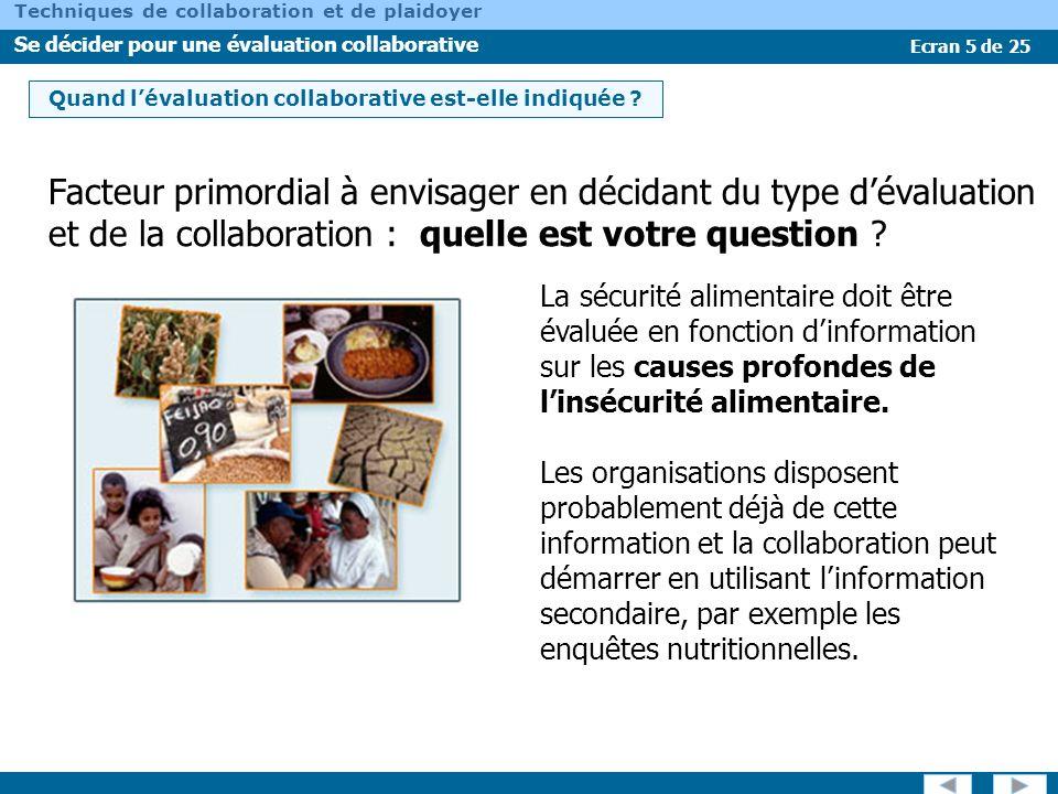 Ecran 6 de 25 Techniques de collaboration et de plaidoyer Se décider pour une évaluation collaborative Vous pouvez intégrer les indicateurs des différents secteurs dans votre évaluation de la sécurité alimentaire ou faire une évaluation spécifique à tel secteur parallèlement à votre évaluation de la sécurité alimentaire.
