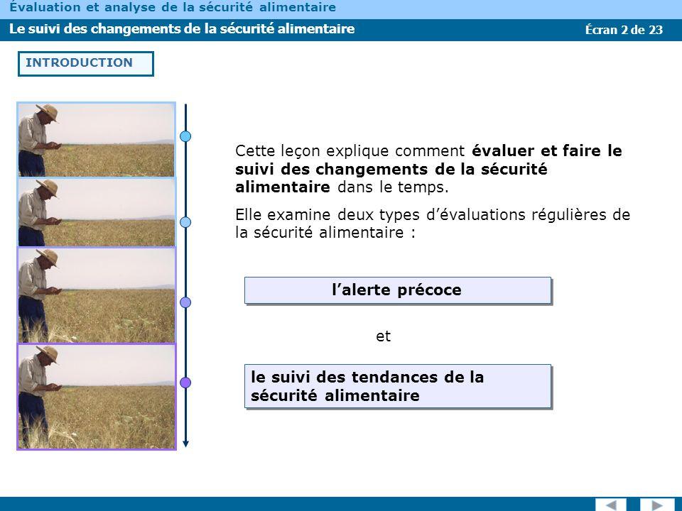 Écran 2 de 23 Évaluation et analyse de la sécurité alimentaire Le suivi des changements de la sécurité alimentaire INTRODUCTION Cette leçon explique c