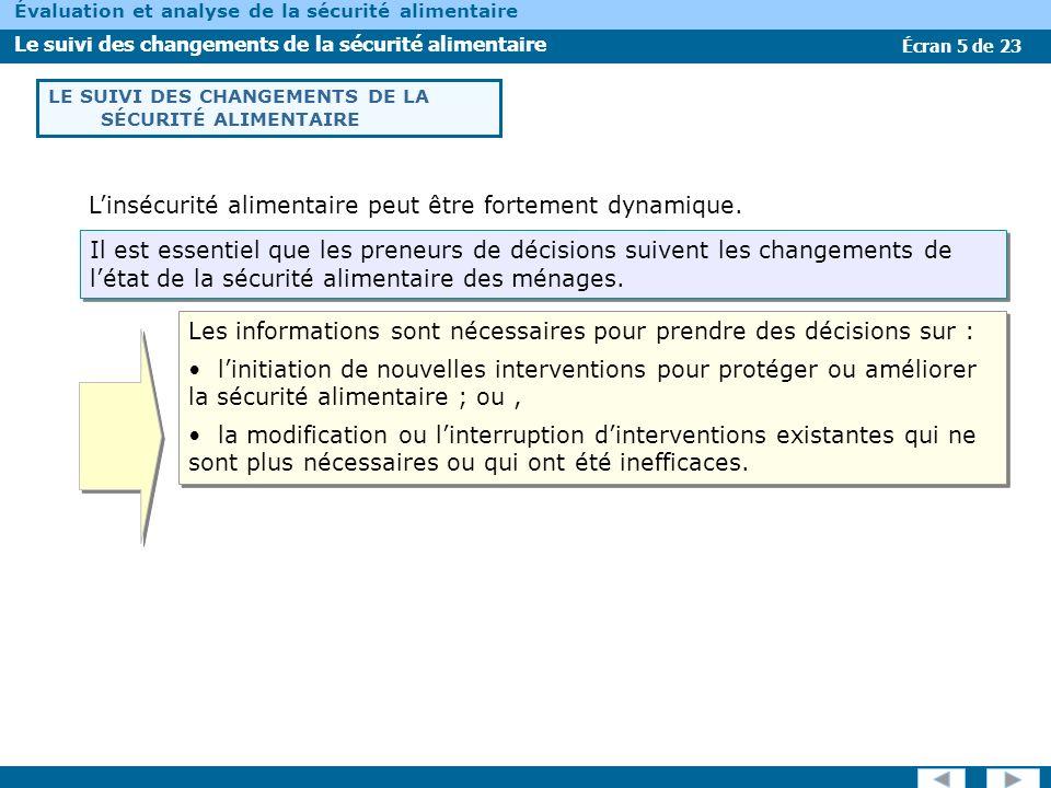 Écran 6 de 23 Évaluation et analyse de la sécurité alimentaire Le suivi des changements de la sécurité alimentaire Il existe des changements de la sécurité alimentaire qui se vérifient graduellement dans le temps.