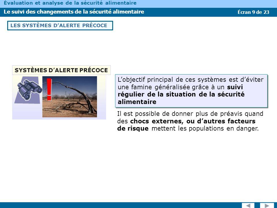 Écran 9 de 23 Évaluation et analyse de la sécurité alimentaire Le suivi des changements de la sécurité alimentaire LES SYSTÈMES DALERTE PRÉCOCE Il est
