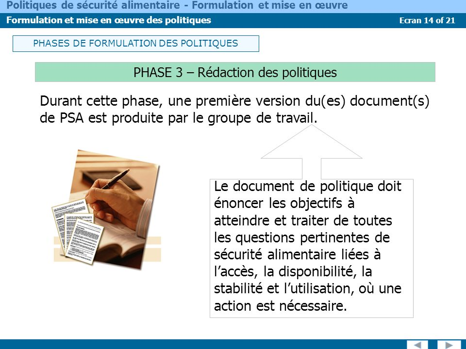 Ecran 14 of 21 Politiques de sécurité alimentaire - Formulation et mise en œuvre Formulation et mise en œuvre des politiques PHASE 3 – Rédaction des p