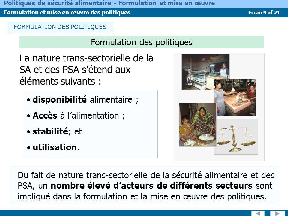 Ecran 9 of 21 Politiques de sécurité alimentaire - Formulation et mise en œuvre Formulation et mise en œuvre des politiques FORMULATION DES POLITIQUES