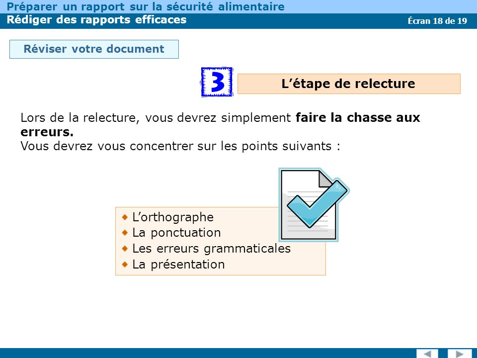 Écran 18 de 19 Préparer un rapport sur la sécurité alimentaire Rédiger des rapports efficaces Réviser votre document Lors de la relecture, vous devrez