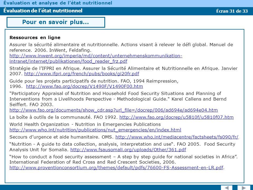 Écran 31 de 33 Évaluation et analyse de létat nutritionnel Évaluation de létat nutritionnel Pour en savoir plus... Ressources en ligne Assurer la sécu