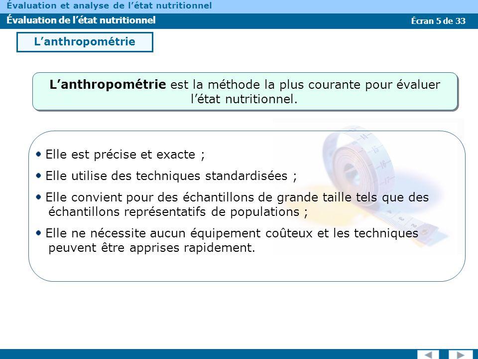 Écran 5 de 33 Évaluation et analyse de létat nutritionnel Évaluation de létat nutritionnel Lanthropométrie Elle est précise et exacte ; Elle utilise d