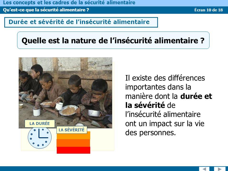 Écran 10 de 18 Les concepts et les cadres de la sécurité alimentaire Quest-ce que la sécurité alimentaire ? LA DURÉE LA SÉVÉRITÉ Quelle est la nature