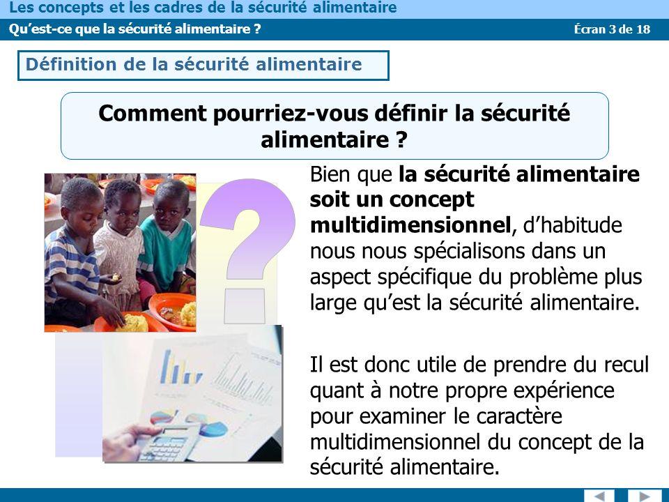 Écran 3 de 18 Les concepts et les cadres de la sécurité alimentaire Quest-ce que la sécurité alimentaire ? Comment pourriez-vous définir la sécurité a