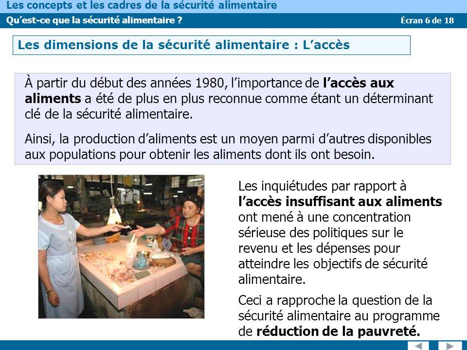 Écran 6 de 18 Les concepts et les cadres de la sécurité alimentaire Quest-ce que la sécurité alimentaire ? LES DIMENSIONS DE LA SÉCURITÉ ALIMENTAIRE –