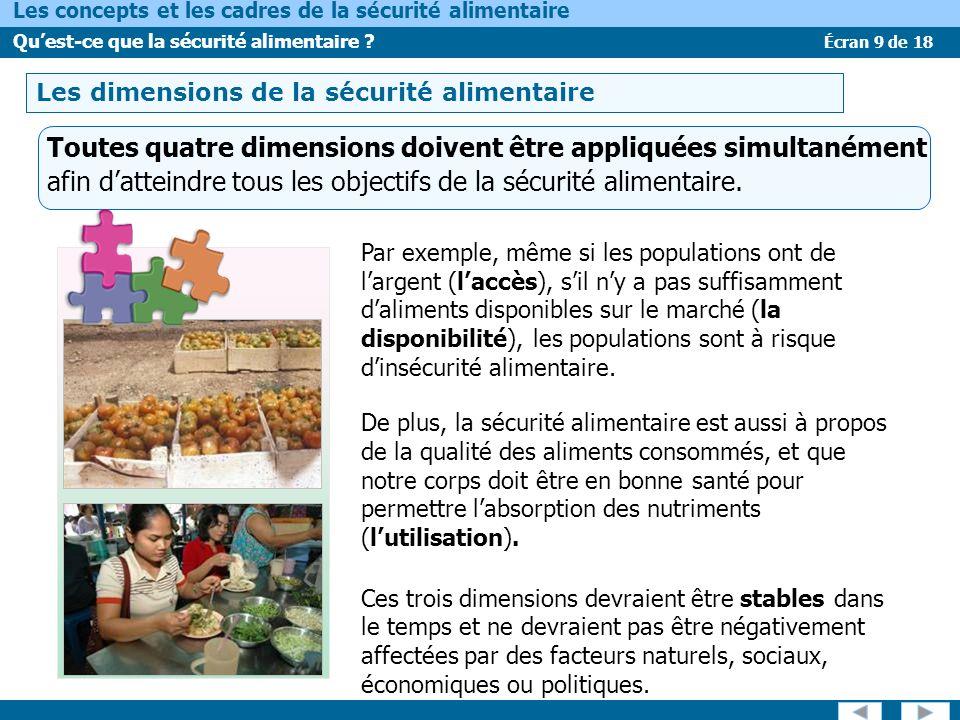 Écran 9 de 18 Les concepts et les cadres de la sécurité alimentaire Quest-ce que la sécurité alimentaire ? Toutes quatre dimensions doivent être appli