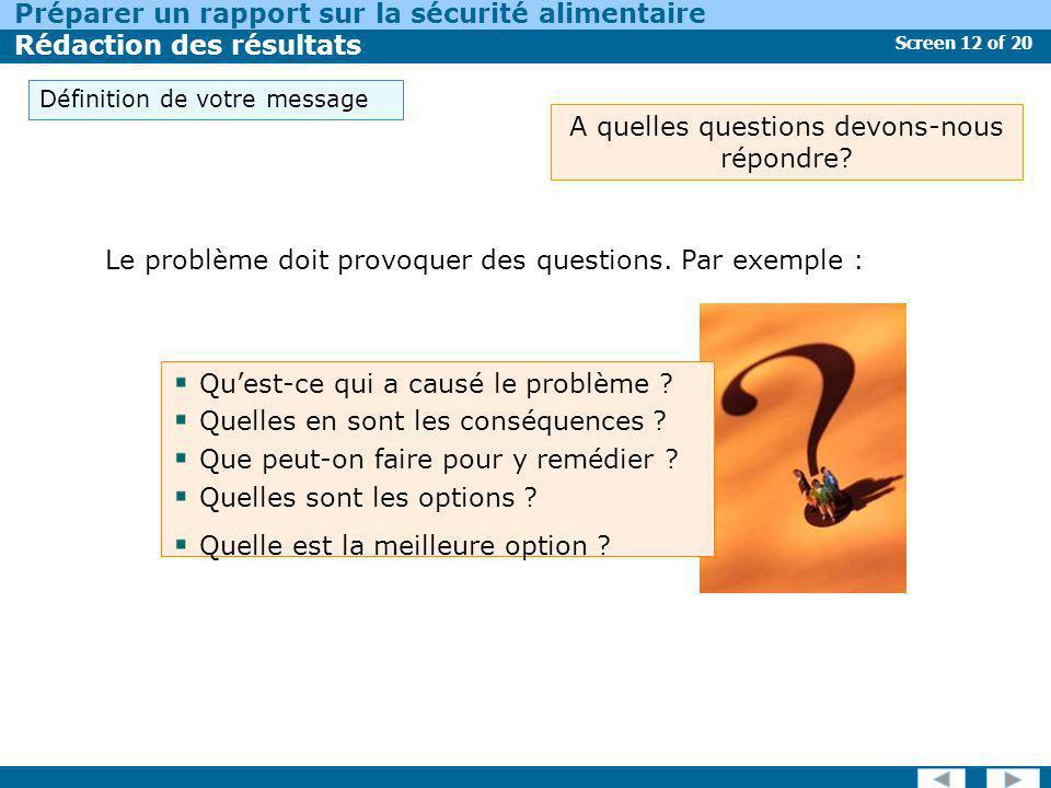 Screen 12 of 20 Préparer un rapport sur la sécurité alimentaire Rédaction des résultats A quelles questions devons-nous répondre? Le problème doit pro