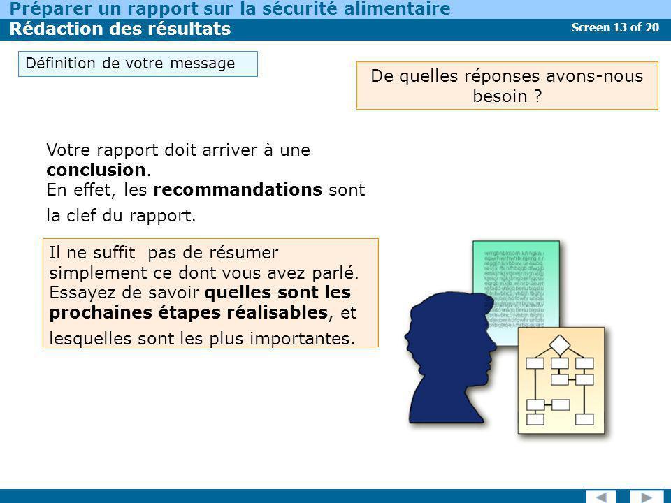 Screen 13 of 20 Préparer un rapport sur la sécurité alimentaire Rédaction des résultats De quelles réponses avons-nous besoin ? Votre rapport doit arr