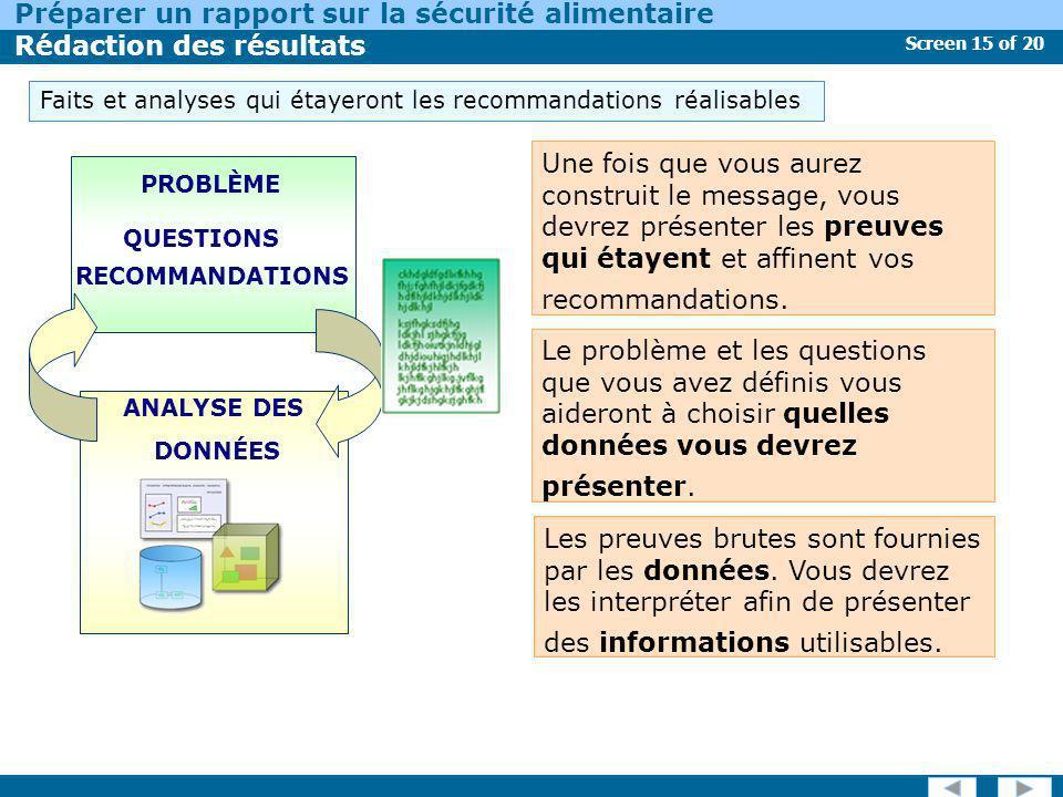 Screen 15 of 20 Préparer un rapport sur la sécurité alimentaire Rédaction des résultats Les preuves brutes sont fournies par les données. Vous devrez