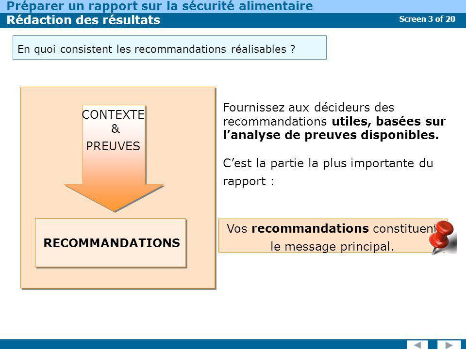 Screen 4 of 20 Préparer un rapport sur la sécurité alimentaire Rédaction des résultats Vos recommandations auront plus dimpact si elles sont présentées comme des recommandations réalisables.