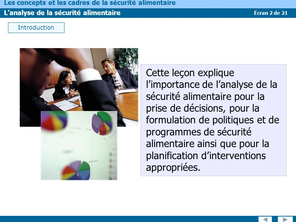 Écran 2 de 21 Les concepts et les cadres de la sécurité alimentaire Lanalyse de la sécurité alimentaire Introduction Cette leçon explique limportance