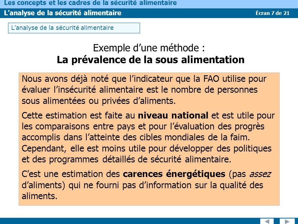 Écran 7 de 21 Les concepts et les cadres de la sécurité alimentaire Lanalyse de la sécurité alimentaire Exemple dune méthode : La prévalence de la sou
