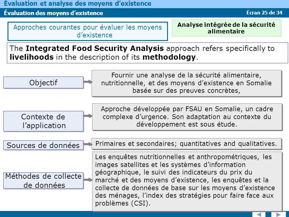 Écran 25 de 34 Évaluation et analyse des moyens dexistence Évaluation des moyens dexistence The Integrated Food Security Analysis approach refers spec
