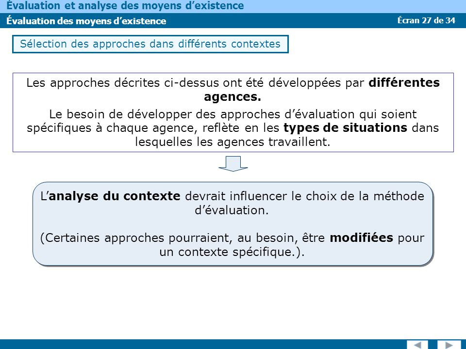 Écran 27 de 34 Évaluation et analyse des moyens dexistence Évaluation des moyens dexistence Sélection des approches dans différents contextes Les appr