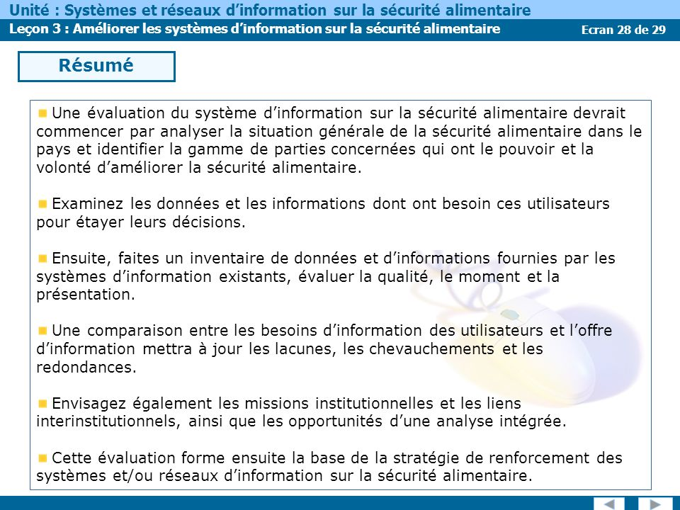 Ecran 28 de 29 Unité : Systèmes et réseaux dinformation sur la sécurité alimentaire Leçon 3 : Améliorer les systèmes dinformation sur la sécurité alim