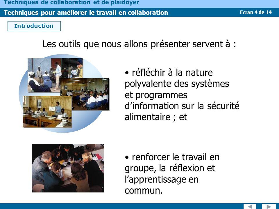 Ecran 4 de 14 Techniques de collaboration et de plaidoyer Techniques pour améliorer le travail en collaboration Les outils que nous allons présenter s