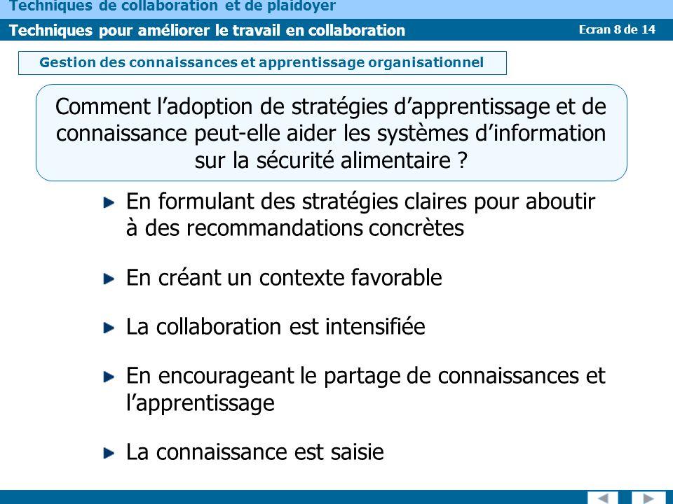 Ecran 8 de 14 Techniques de collaboration et de plaidoyer Techniques pour améliorer le travail en collaboration Comment ladoption de stratégies dapprentissage et de connaissance peut-elle aider les systèmes dinformation sur la sécurité alimentaire .