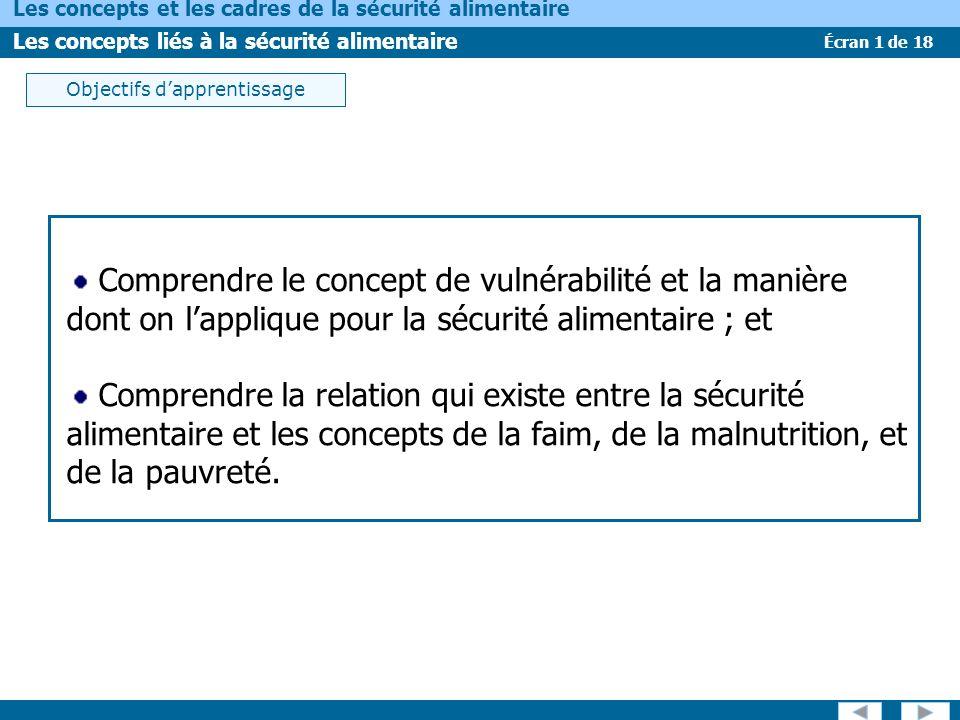 Écran 1 de 18 Les concepts et les cadres de la sécurité alimentaire Les concepts liés à la sécurité alimentaire Objectifs dapprentissage Comprendre le