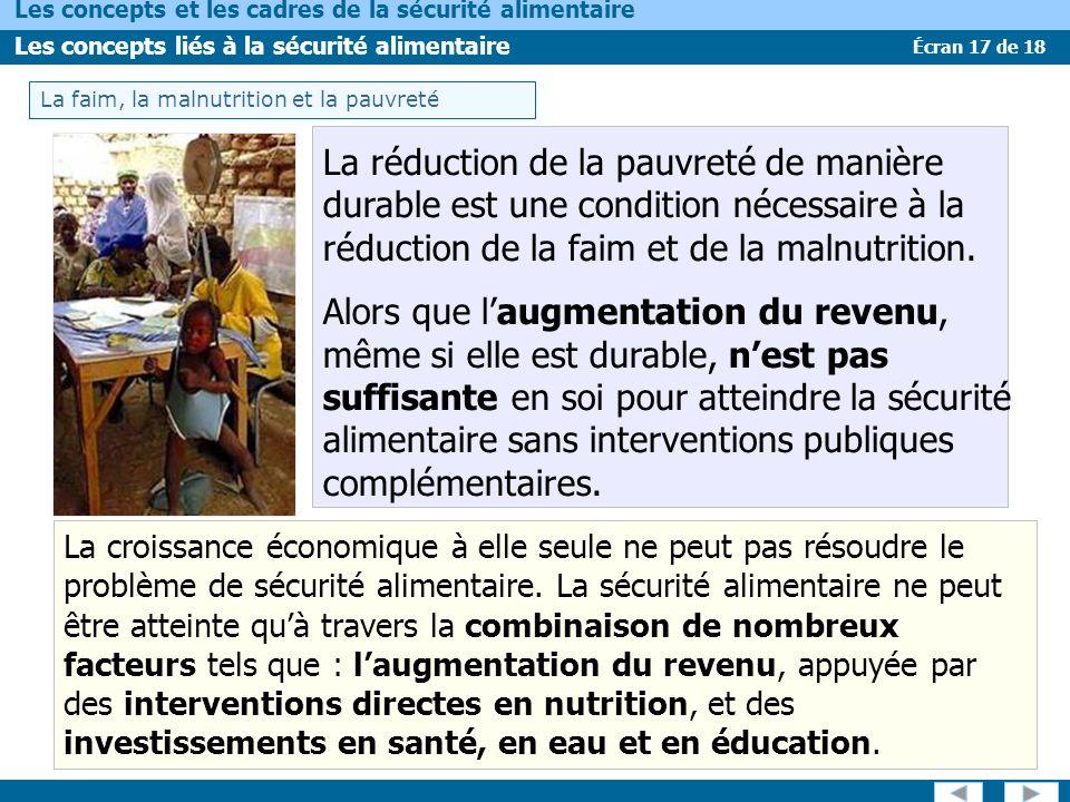 Écran 17 de 18 Les concepts et les cadres de la sécurité alimentaire Les concepts liés à la sécurité alimentaire La réduction de la pauvreté de manière durable est une condition nécessaire à la réduction de la faim et de la malnutrition.