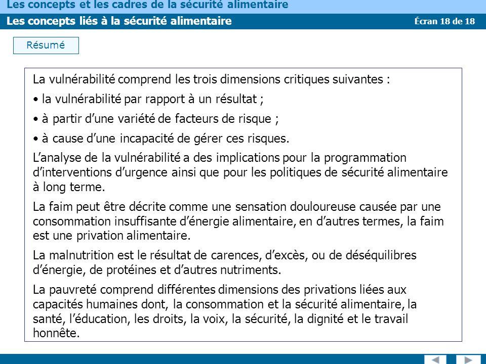 Écran 18 de 18 Les concepts et les cadres de la sécurité alimentaire Les concepts liés à la sécurité alimentaire Résumé La vulnérabilité comprend les
