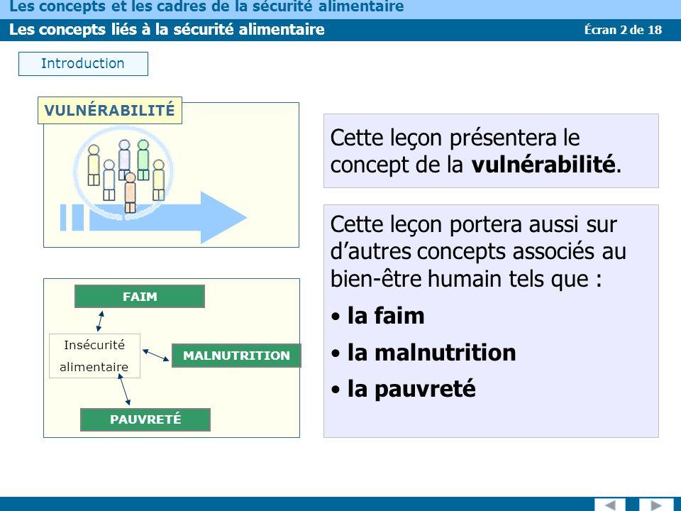 Écran 2 de 18 Les concepts et les cadres de la sécurité alimentaire Les concepts liés à la sécurité alimentaire Introduction Cette leçon présentera le concept de la vulnérabilité.